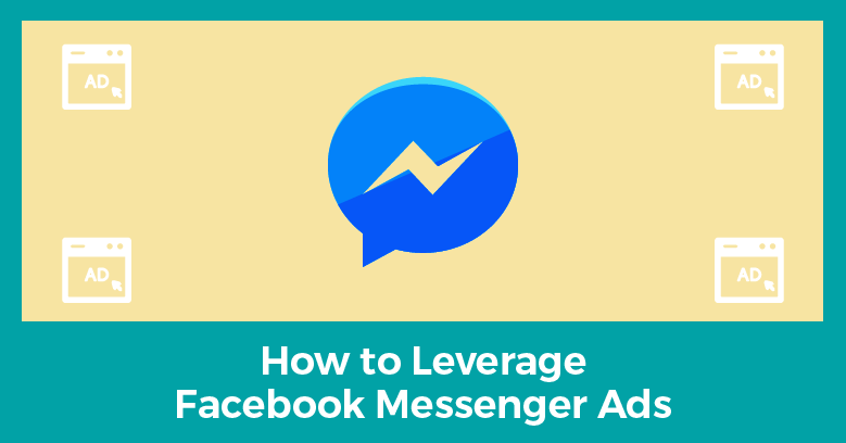 How to use Facebook Messenger Ads to Immediately Connect With Your Prospects